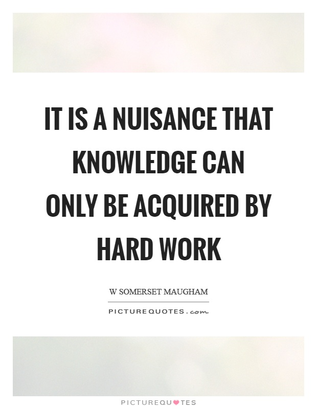 It is a nuisance that knowledge can only be acquired by hard work Picture Quote #1