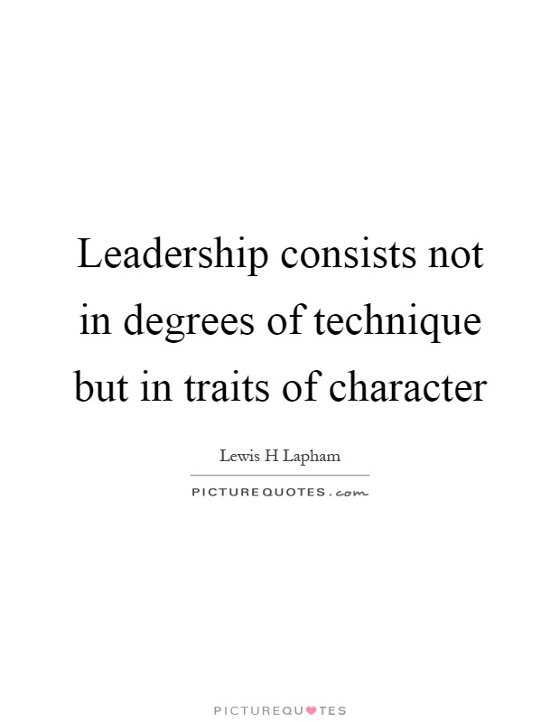 Leadership consists not in degrees of technique but in traits of character Picture Quote #1