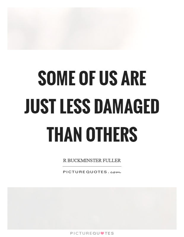 Some of us are just less damaged than others Picture Quote #1