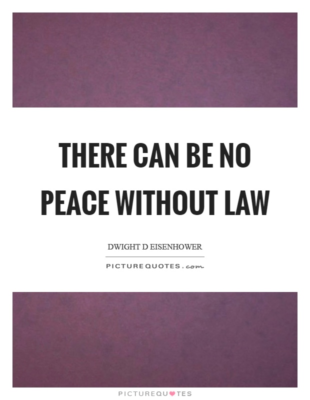 There can be no peace without law Picture Quote #1