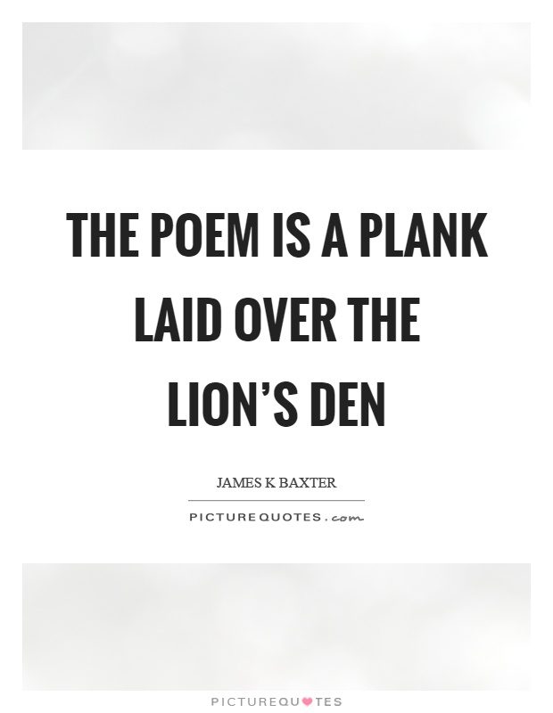 The poem is a plank laid over the lion's den Picture Quote #1