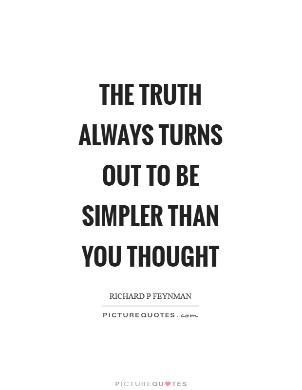 The truth always turns out to be simpler than you thought Picture Quote #1