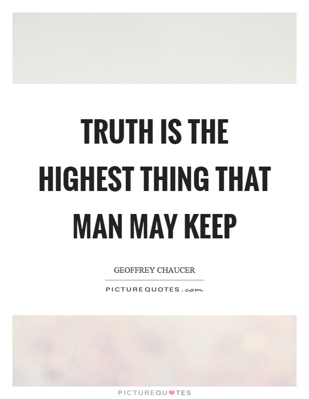Truth is the highest thing that man may keep Picture Quote #1