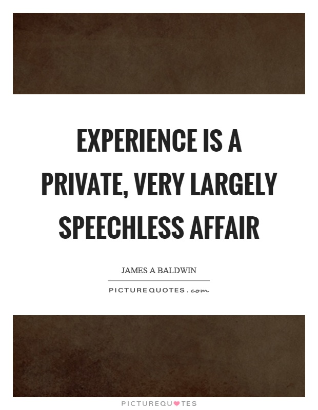 Experience is a private, very largely speechless affair Picture Quote #1
