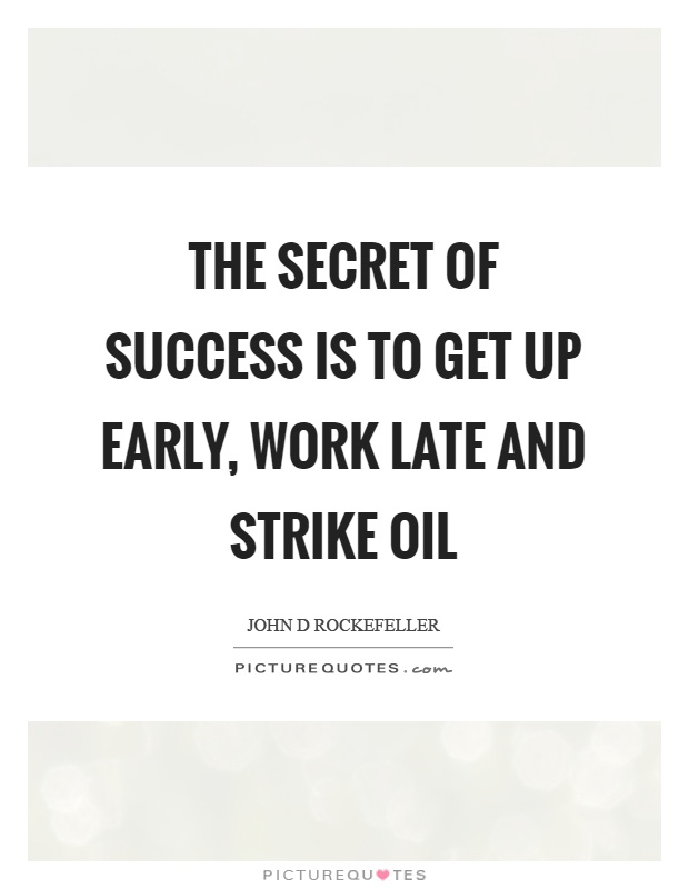 The secret of success is to get up early, work late and strike oil Picture Quote #1