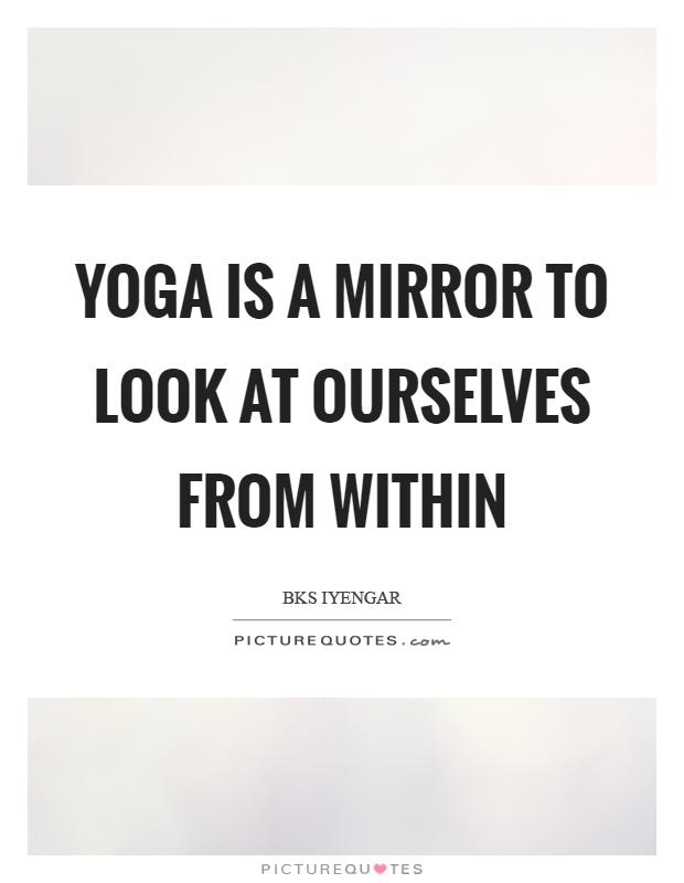 Yoga is a mirror to look at ourselves from within Picture Quote #1