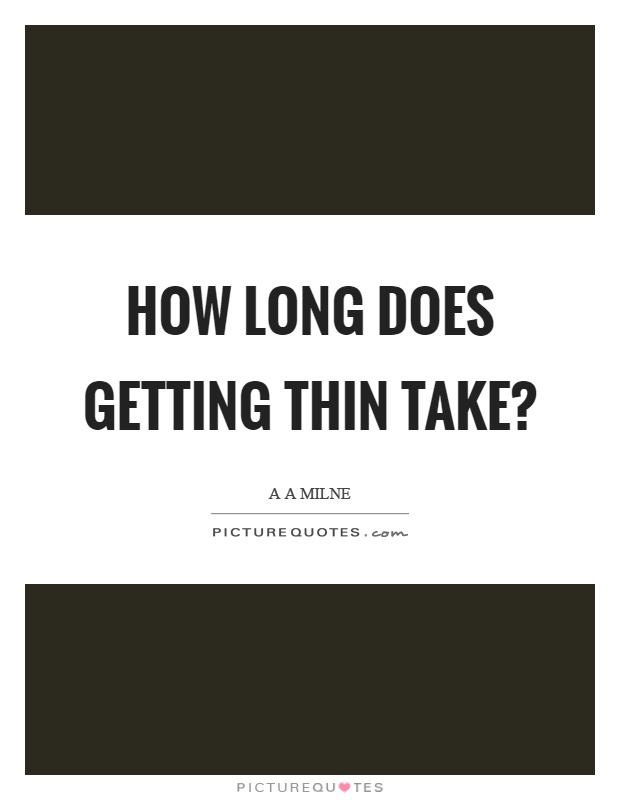 How long does getting thin take? Picture Quote #1