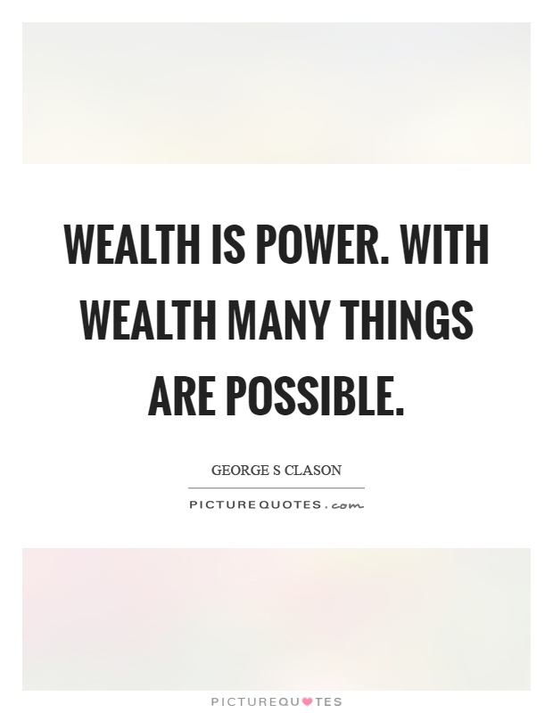 Wealth is power. With wealth many things are possible Picture Quote #1