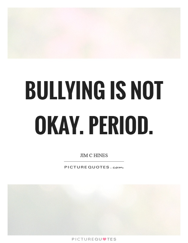 Bullying is not okay. Period Picture Quote #1