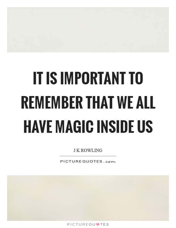 It is important to remember that we all have magic inside us Picture Quote #1