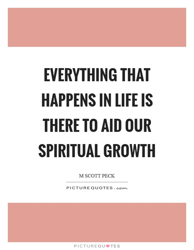 Everything that happens in life is there to aid our spiritual growth Picture Quote #1