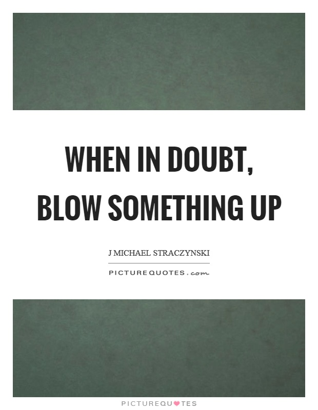 When in doubt, blow something up Picture Quote #1