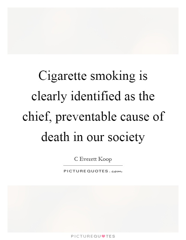 Cigarette smoking is clearly identified as the chief, preventable cause of death in our society Picture Quote #1