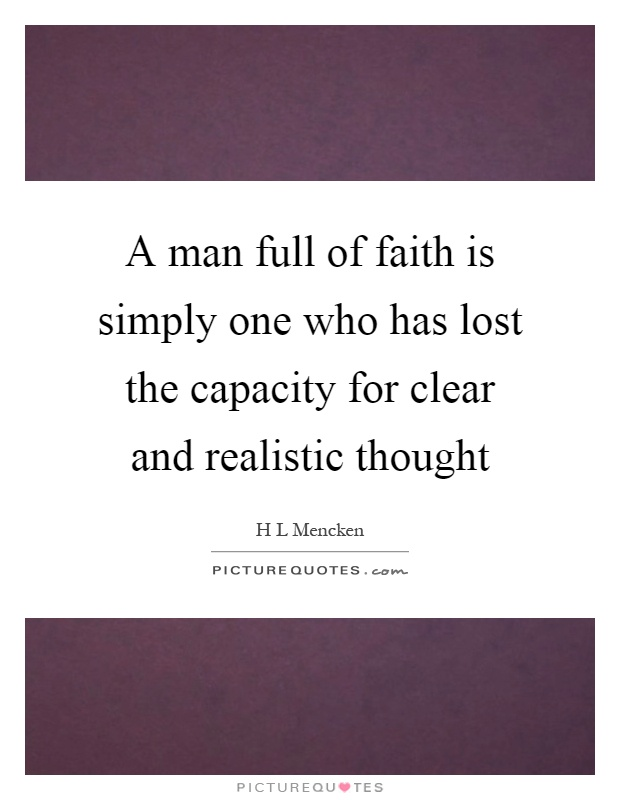 A man full of faith is simply one who has lost the capacity for clear and realistic thought Picture Quote #1