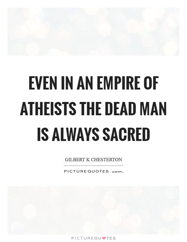 Even in an empire of atheists the dead man is always sacred Picture Quote #1