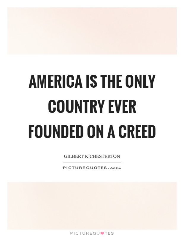 America is the only country ever founded on a creed Picture Quote #1