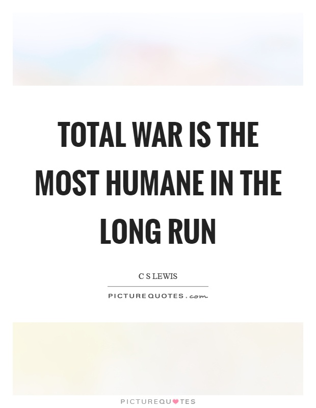 Total war is the most humane in the long run Picture Quote #1