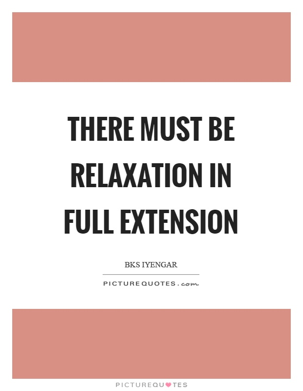 There must be relaxation in full extension Picture Quote #1