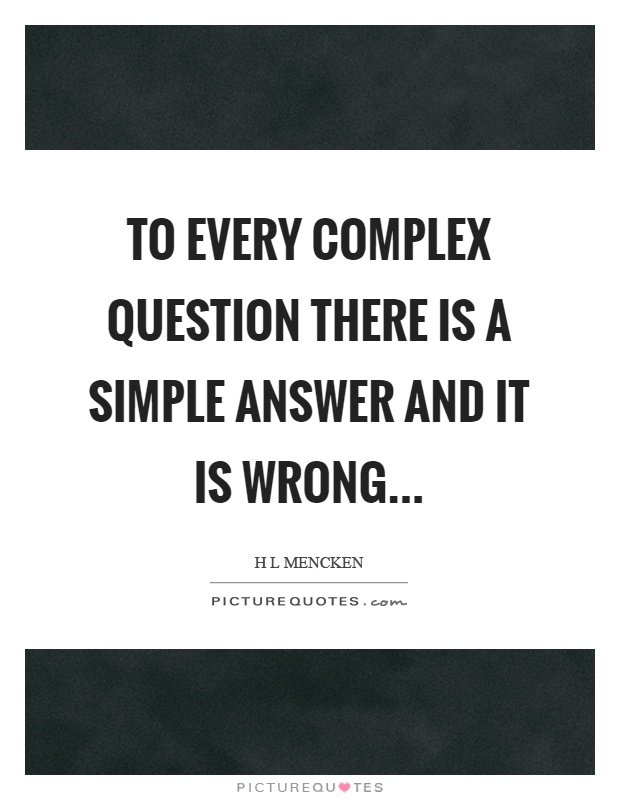 To every complex question there is a simple answer and it is wrong Picture Quote #1