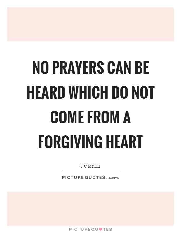 No prayers can be heard which do not come from a forgiving heart Picture Quote #1