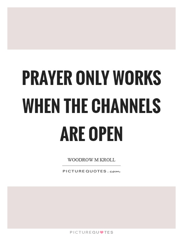 Prayer only works when the channels are open Picture Quote #1