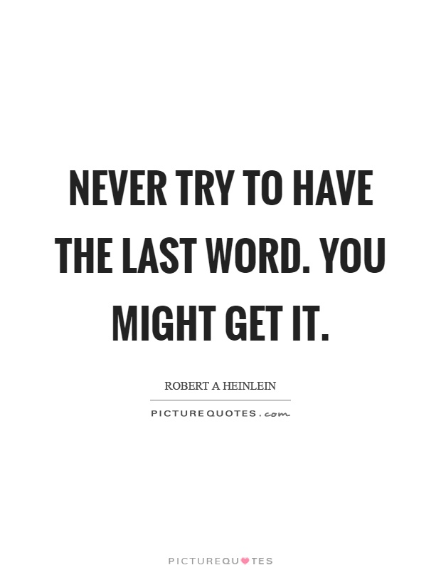 Never try to have the last word. You might get it Picture Quote #1