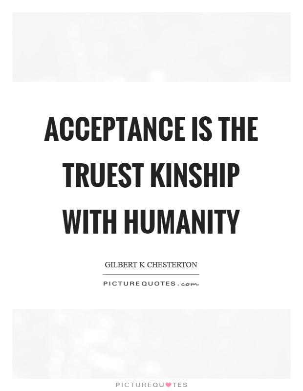 Acceptance is the truest kinship with humanity Picture Quote #1