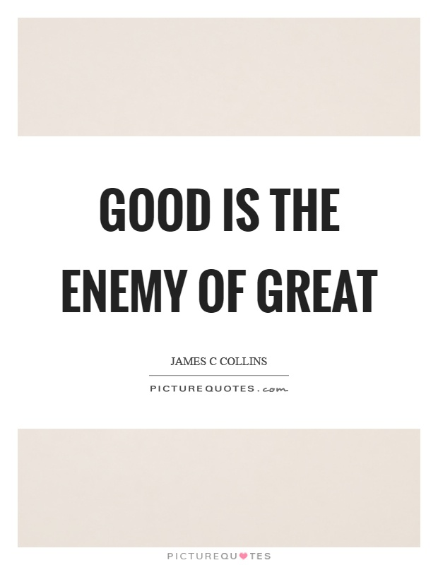 Good is the enemy of great Picture Quote #1