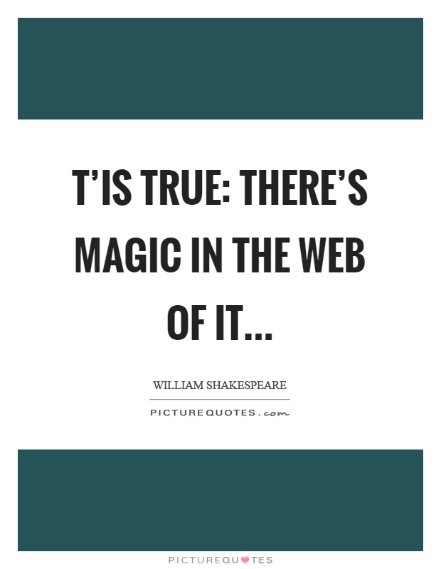T'is true: there's magic in the web of it Picture Quote #1