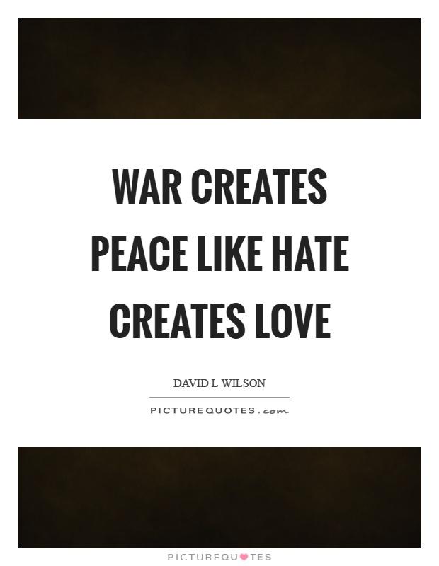 War creates peace