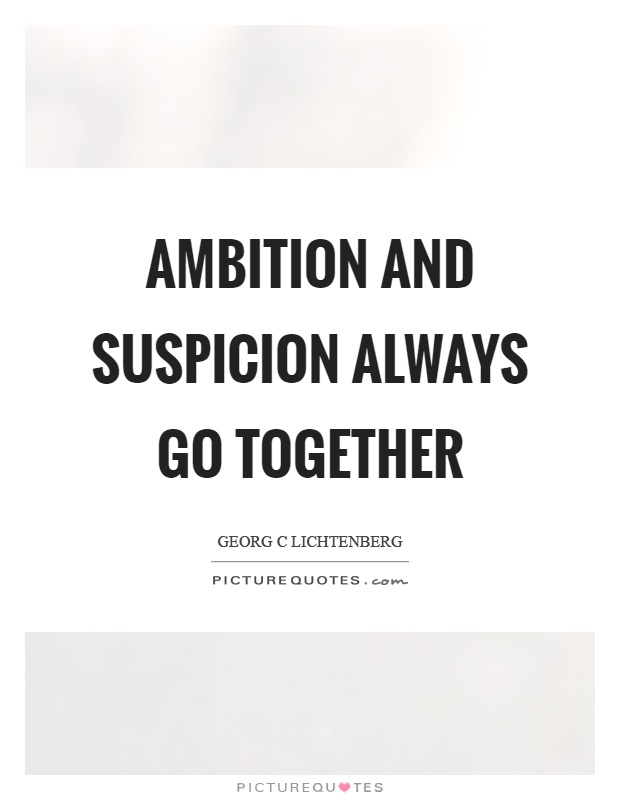 Ambition and suspicion always go together Picture Quote #1