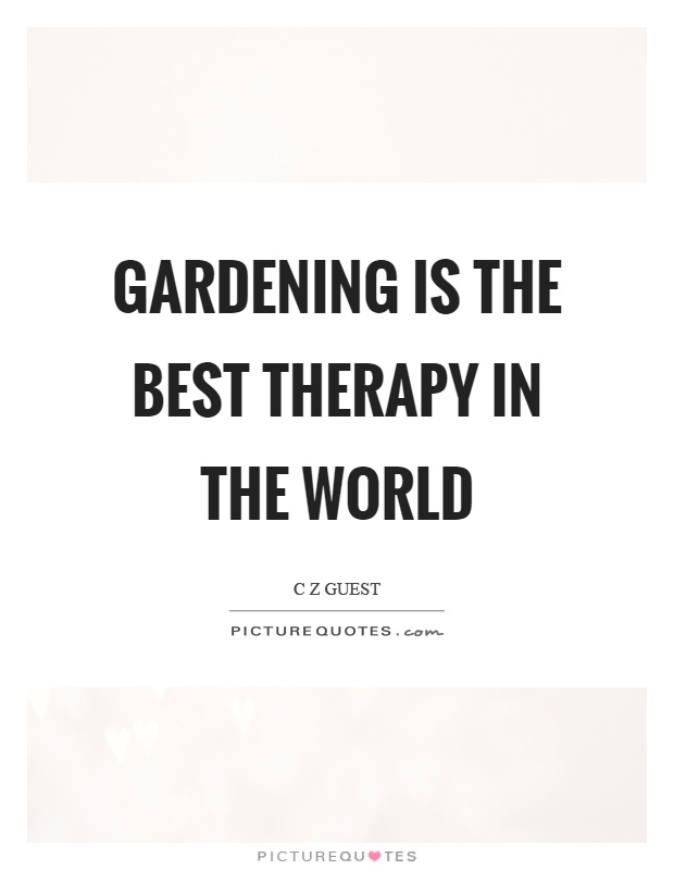 Gardening is the best therapy in the world Picture Quote #1