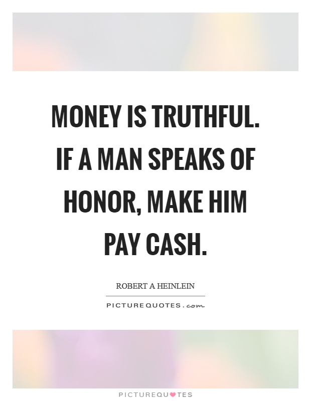 Money is truthful. If a man speaks of honor, make him pay cash Picture Quote #1