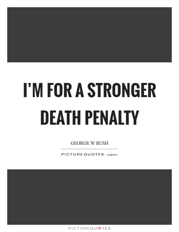 I'm for a stronger death penalty Picture Quote #1