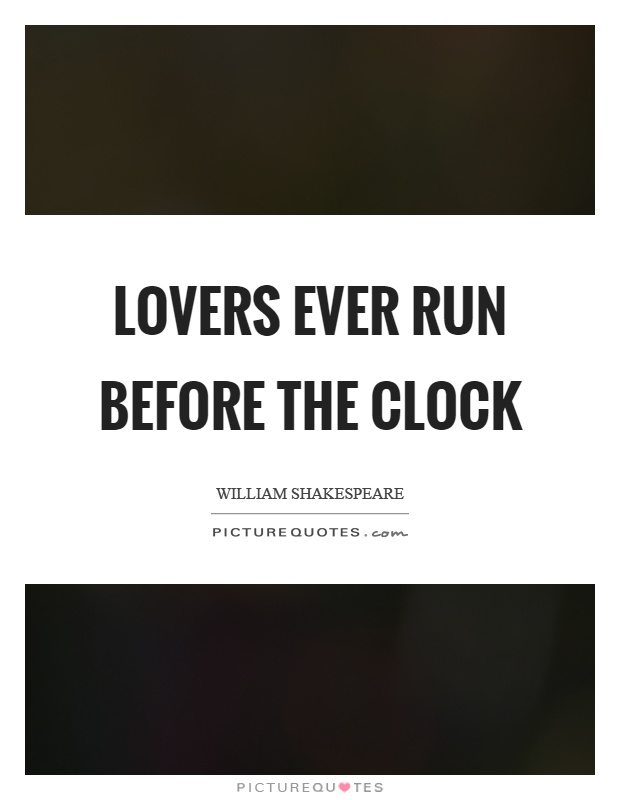 Lovers ever run before the clock Picture Quote #1