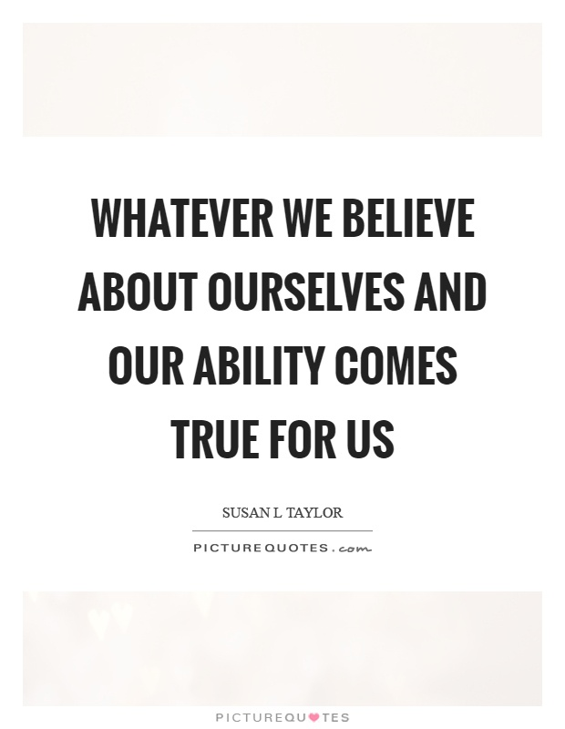 Whatever we believe about ourselves and our ability comes true for us Picture Quote #1