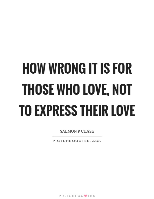 How wrong it is for those who love, not to express their love Picture Quote #1