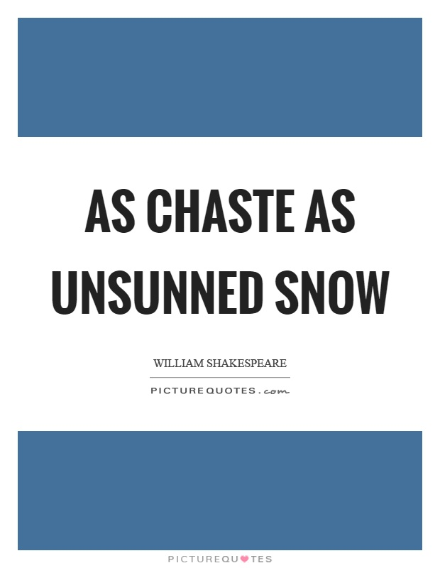 As chaste as unsunned snow Picture Quote #1