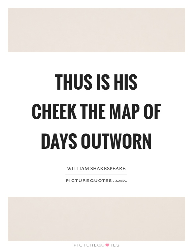 Thus is his cheek the map of days outworn Picture Quote #1