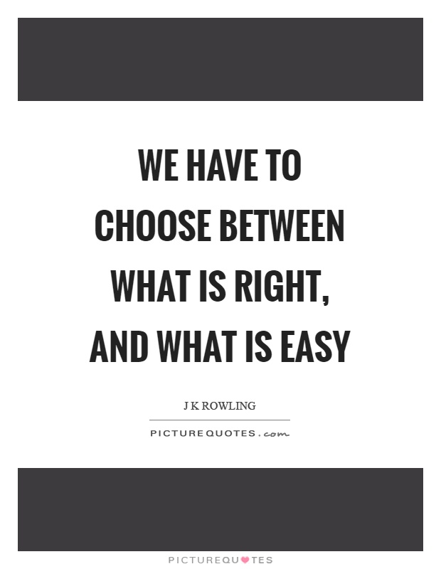 We have to choose between what is right, and what is easy Picture Quote #1