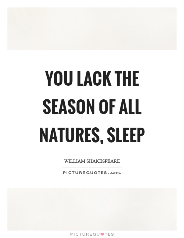 You lack the season of all natures, sleep Picture Quote #1