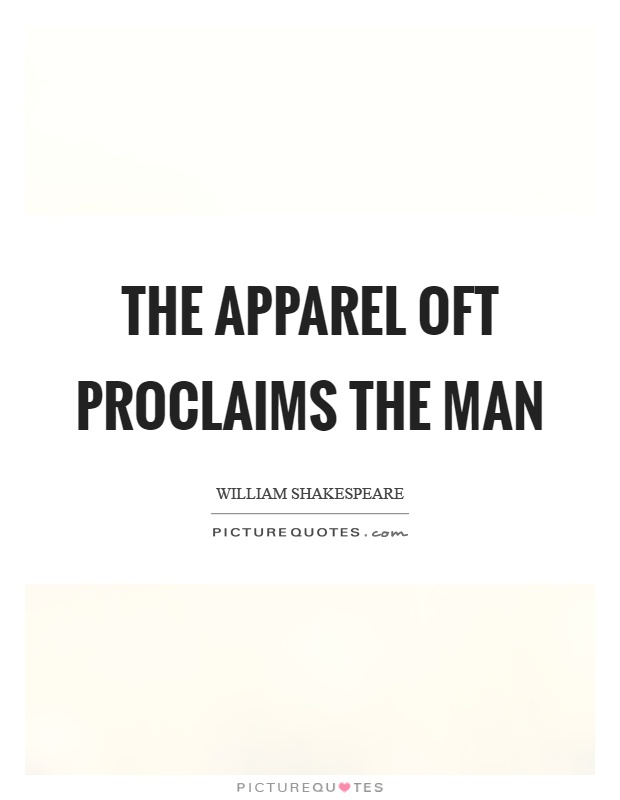 apparel oft proclaims the man essay 460 words essay on the apparel of proclaims the man supriya advertisements: the apparel oft proclaims the man' the dress a man wears.