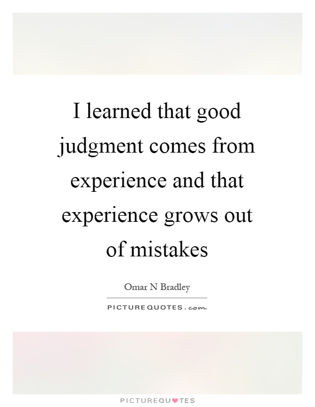 I learned that good judgment comes from experience and that experience grows out of mistakes Picture Quote #1