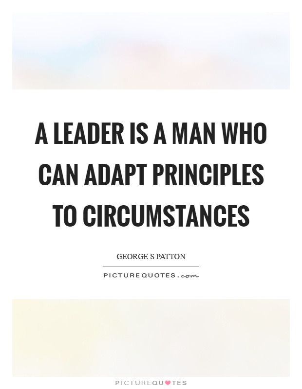 A leader is a man who can adapt principles to circumstances Picture Quote #1