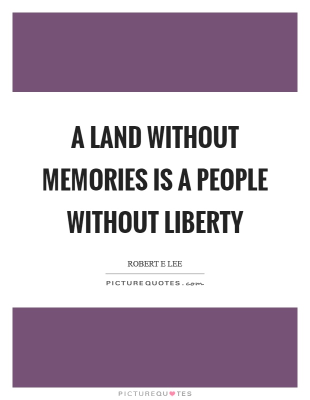 A land without memories is a people without liberty Picture Quote #1