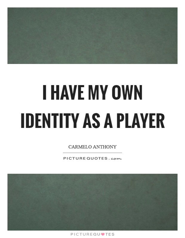 I have my own identity as a player Picture Quote #1