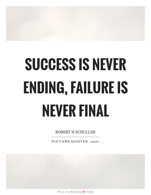 Success is never ending, failure is never final Picture Quote #1