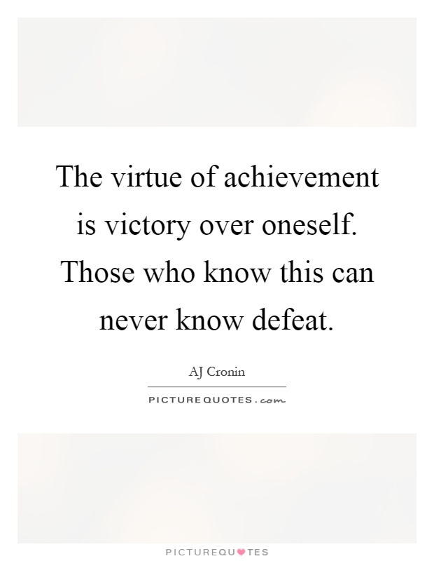 The virtue of achievement is victory over oneself. Those who know this can never know defeat Picture Quote #1