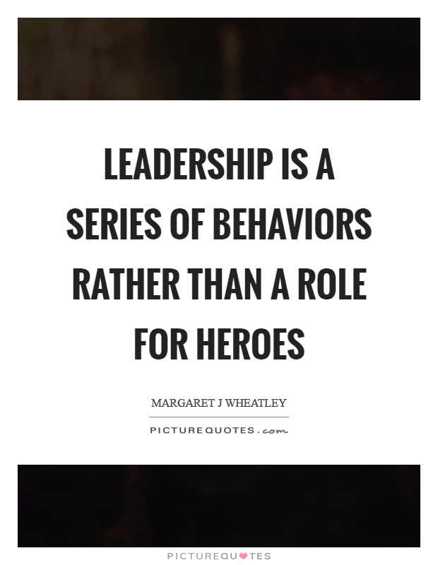 Leadership is a series of behaviors rather than a role for heroes Picture Quote #1