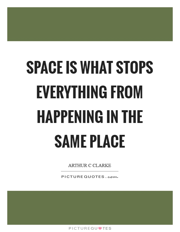 Space is what stops everything from happening in the same place Picture Quote #1